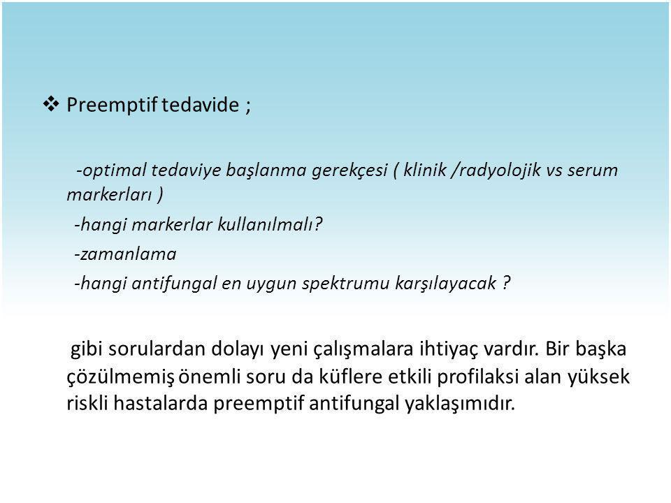  Preemptif tedavide ; -optimal tedaviye başlanma gerekçesi ( klinik /radyolojik vs serum markerları ) -hangi markerlar kullanılmalı? -zamanlama -hang