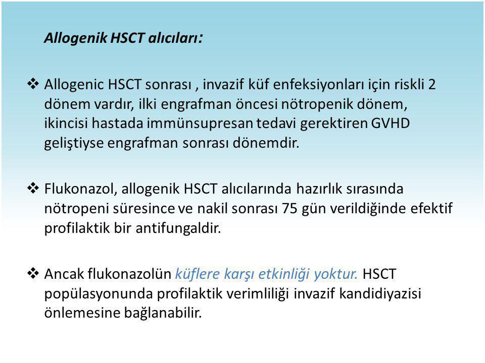 Allogenik HSCT alıcıları :  Allogenic HSCT sonrası, invazif küf enfeksiyonları için riskli 2 dönem vardır, ilki engrafman öncesi nötropenik dönem, ik
