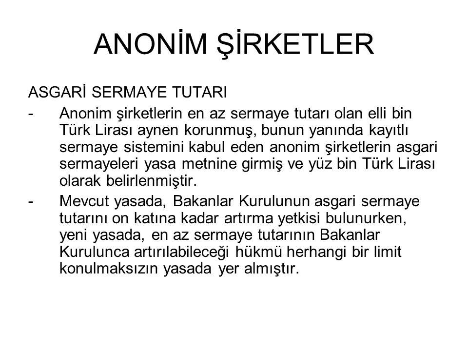 ANONİM ŞİRKETLER ASGARİ SERMAYE TUTARI -Anonim şirketlerin en az sermaye tutarı olan elli bin Türk Lirası aynen korunmuş, bunun yanında kayıtlı sermay