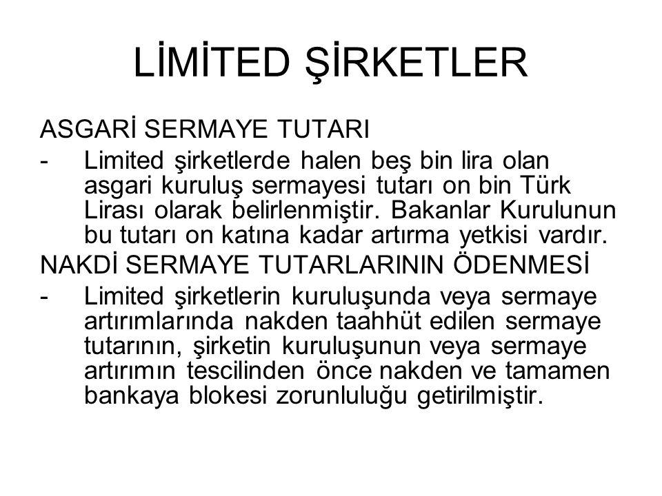 LİMİTED ŞİRKETLER ASGARİ SERMAYE TUTARI -Limited şirketlerde halen beş bin lira olan asgari kuruluş sermayesi tutarı on bin Türk Lirası olarak belirle