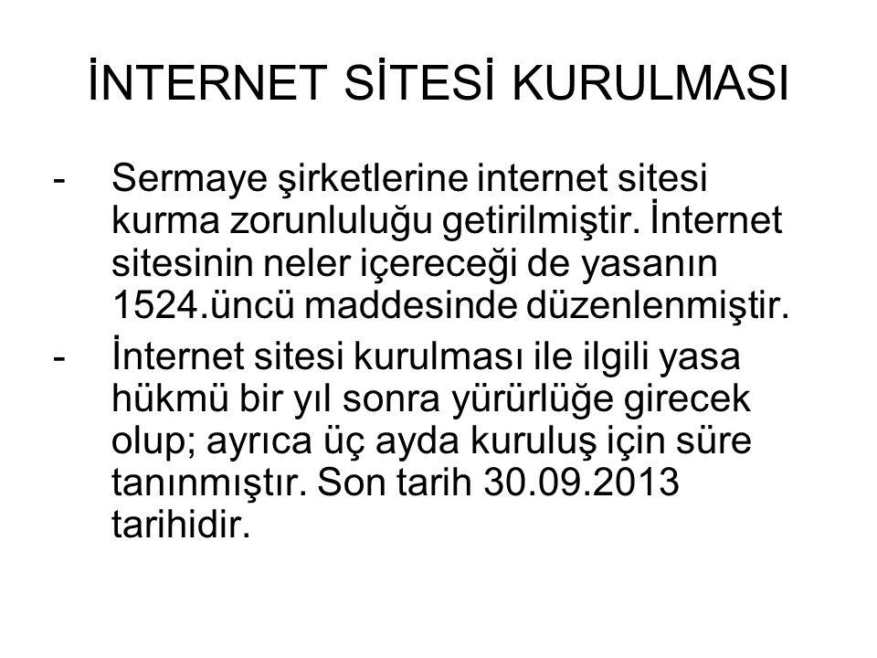 İNTERNET SİTESİ KURULMASI -Sermaye şirketlerine internet sitesi kurma zorunluluğu getirilmiştir. İnternet sitesinin neler içereceği de yasanın 1524.ün