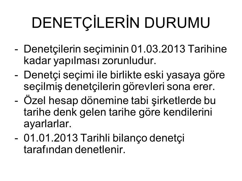 DENETÇİLERİN DURUMU -Denetçilerin seçiminin 01.03.2013 Tarihine kadar yapılması zorunludur. -Denetçi seçimi ile birlikte eski yasaya göre seçilmiş den