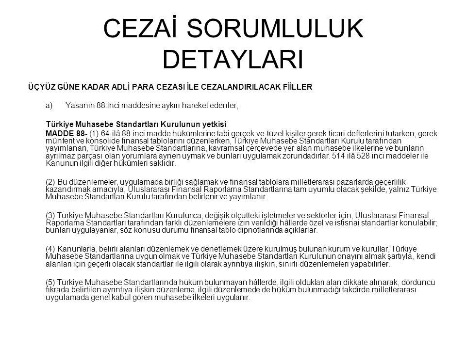 CEZAİ SORUMLULUK DETAYLARI ÜÇYÜZ GÜNE KADAR ADLİ PARA CEZASI İLE CEZALANDIRILACAK FİİLLER a) Yasanın 88.inci maddesine aykırı hareket edenler, Türkiye