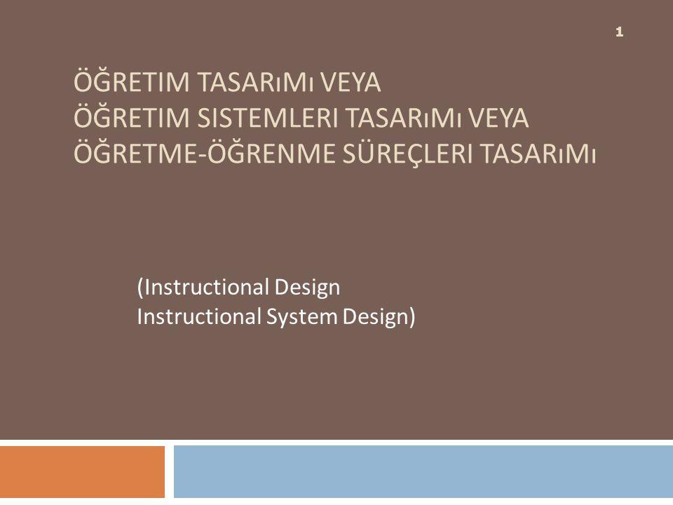 ÖĞRETIM TASARıMı VEYA ÖĞRETIM SISTEMLERI TASARıMı VEYA ÖĞRETME-ÖĞRENME SÜREÇLERI TASARıMı (Instructional Design Instructional System Design) 1