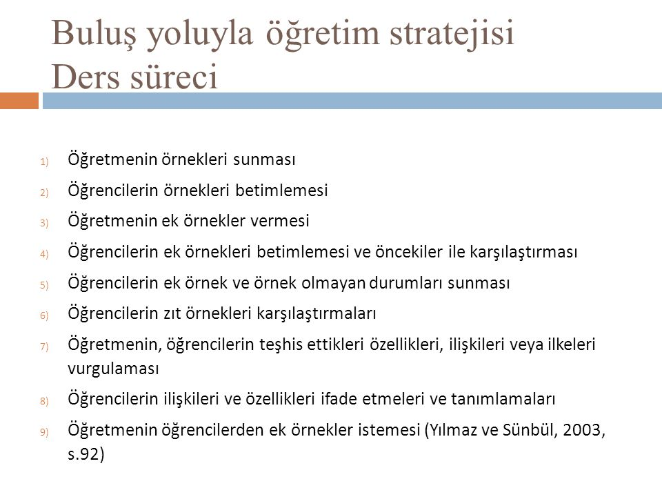 Buluş yoluyla öğretim stratejisi Ders süreci 1) Öğretmenin örnekleri sunması 2) Öğrencilerin örnekleri betimlemesi 3) Öğretmenin ek örnekler vermesi 4