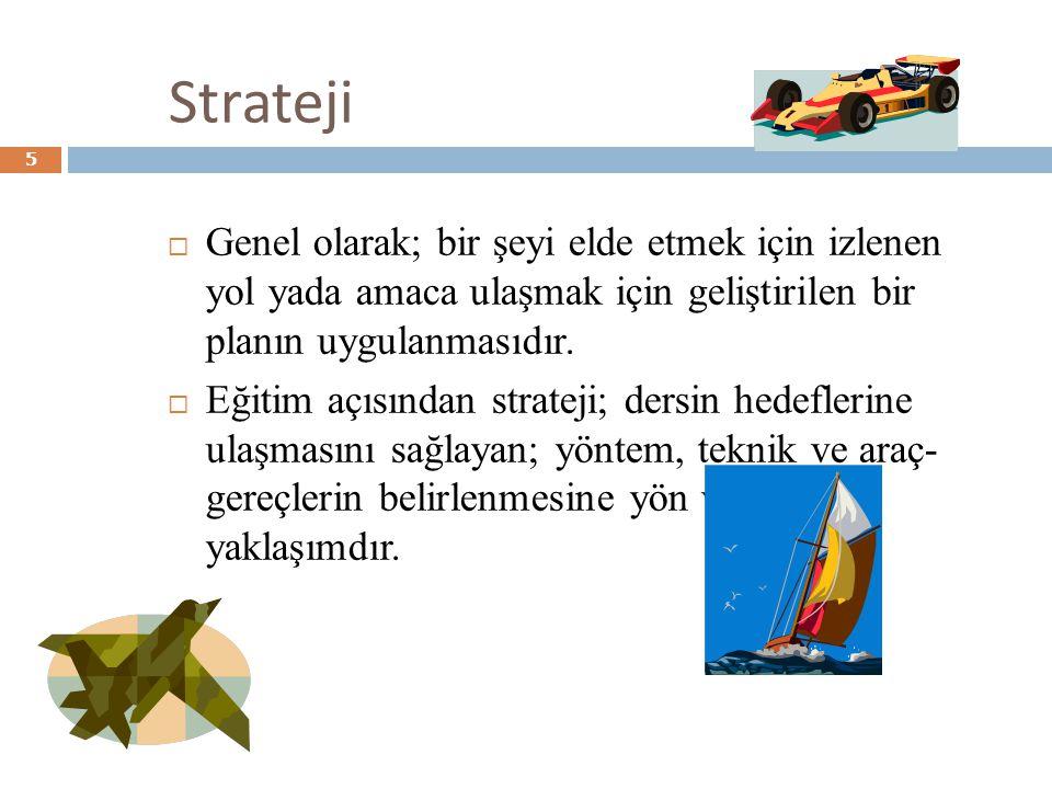 Strateji  Genel olarak; bir şeyi elde etmek için izlenen yol yada amaca ulaşmak için geliştirilen bir planın uygulanmasıdır.  Eğitim açısından strat