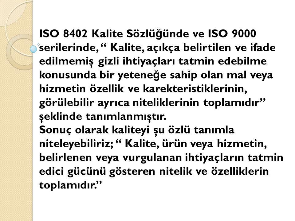 """ISO 8402 Kalite Sözlü ğ ünde ve ISO 9000 serilerinde, """" Kalite, açıkça belirtilen ve ifade edilmemiş gizli ihtiyaçları tatmin edebilme konusunda bir y"""