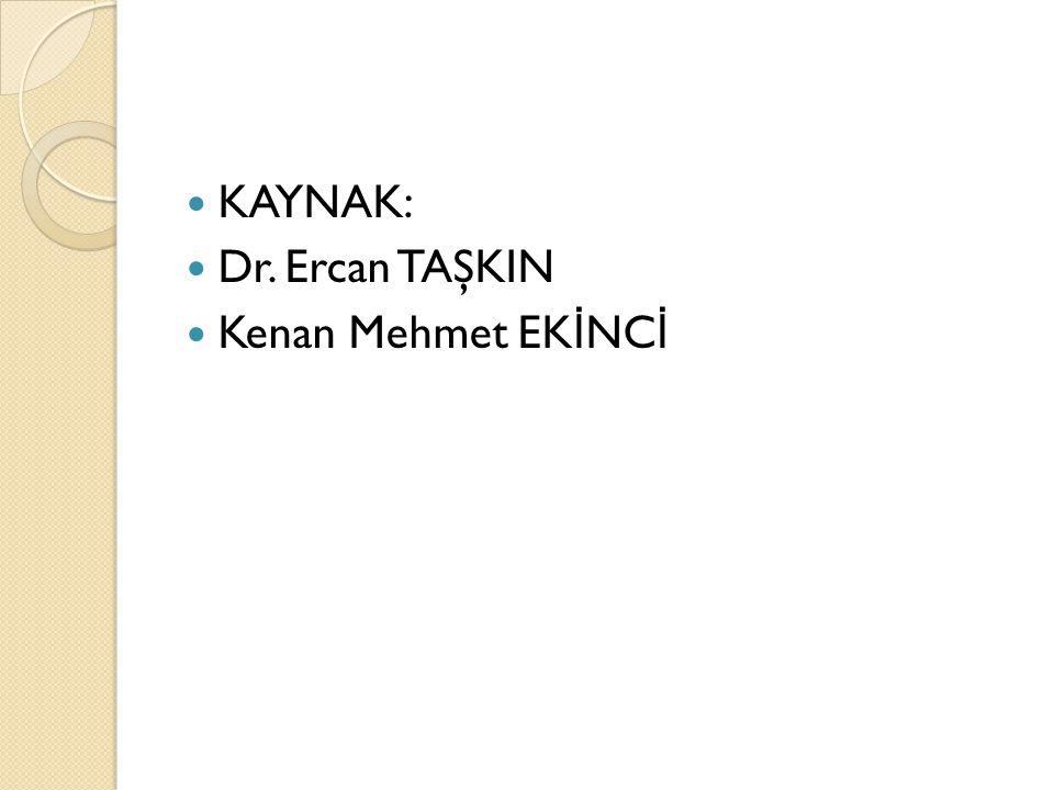  KAYNAK:  Dr. Ercan TAŞKIN  Kenan Mehmet EK İ NC İ