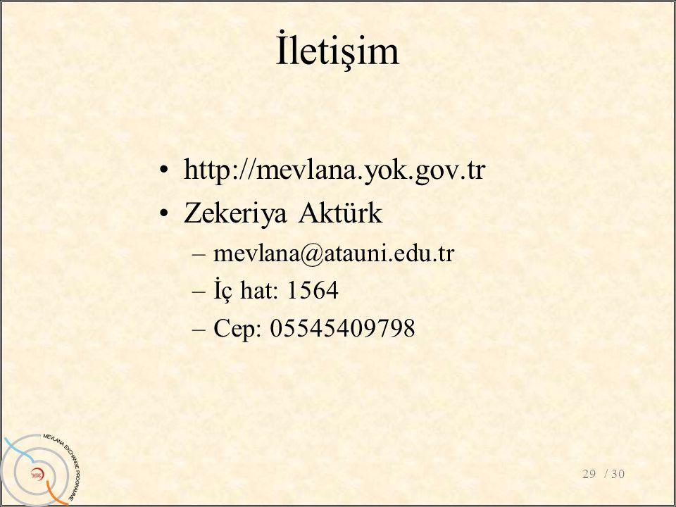 İletişim •http://mevlana.yok.gov.tr •Zekeriya Aktürk –mevlana@atauni.edu.tr –İç hat: 1564 –Cep: 05545409798 / 3029