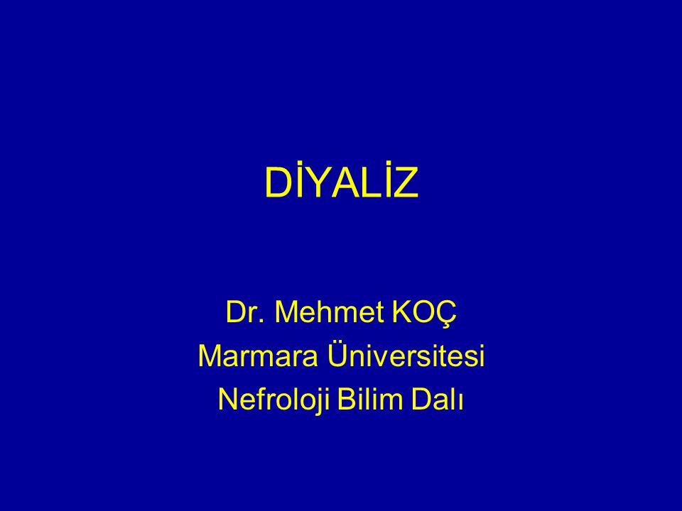 DİYALİZ Dr. Mehmet KOÇ Marmara Üniversitesi Nefroloji Bilim Dalı
