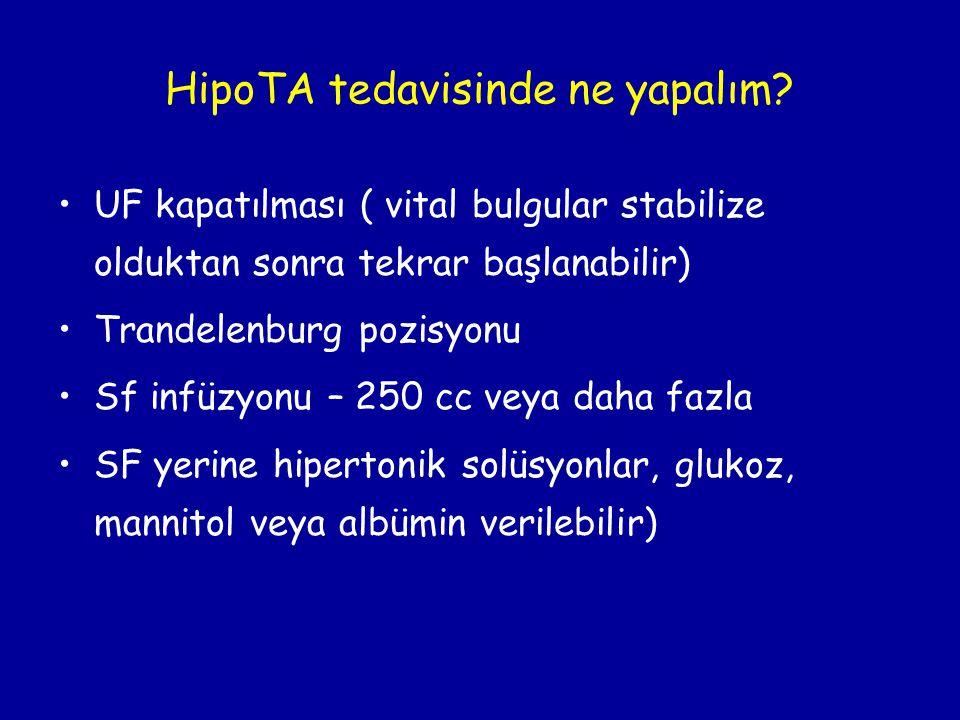 HipoTA tedavisinde ne yapalım? •UF kapatılması ( vital bulgular stabilize olduktan sonra tekrar başlanabilir) •Trandelenburg pozisyonu •Sf infüzyonu –