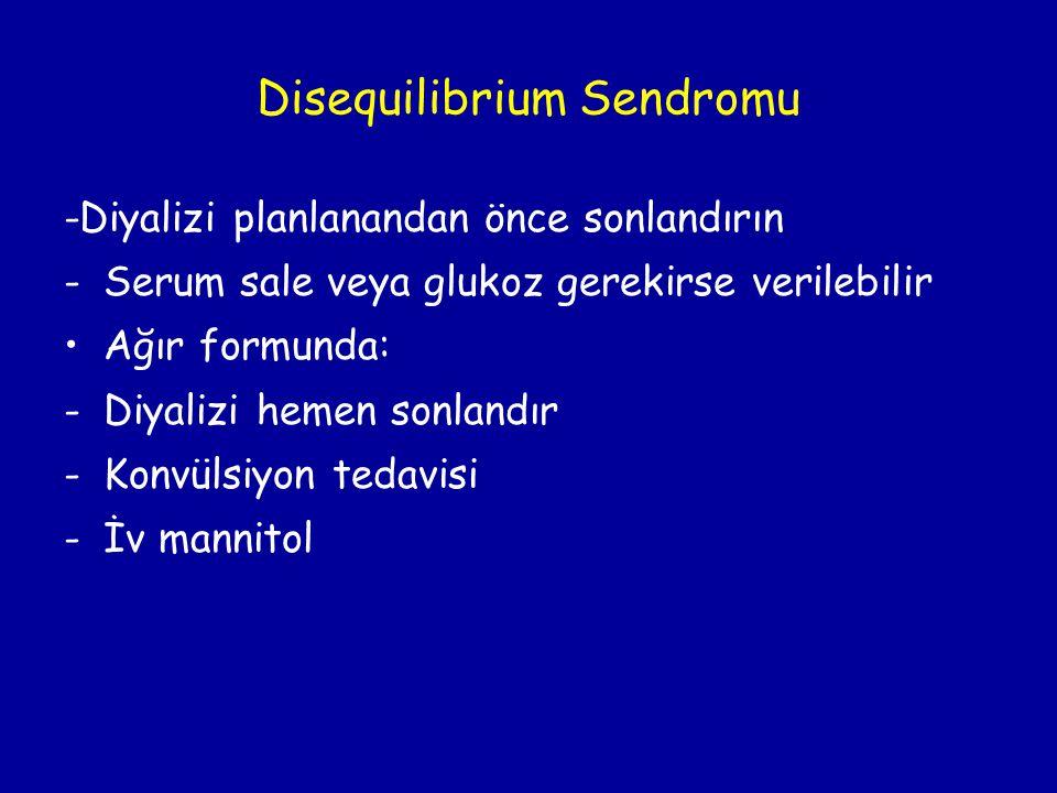 Disequilibrium Sendromu -Diyalizi planlanandan önce sonlandırın -Serum sale veya glukoz gerekirse verilebilir •Ağır formunda: -Diyalizi hemen sonlandı