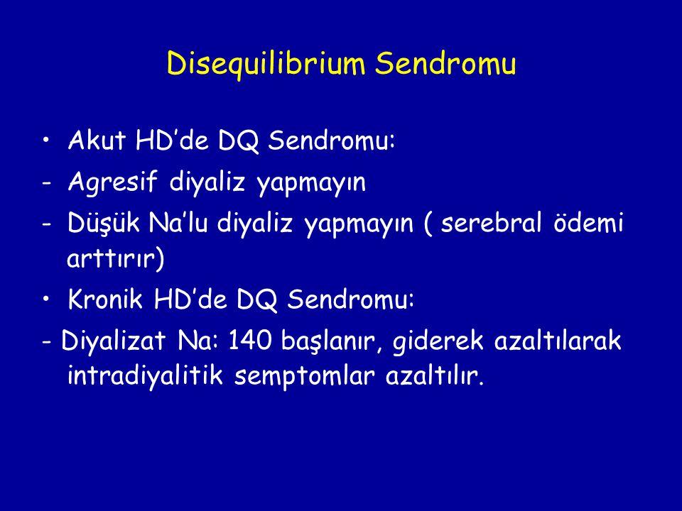 Disequilibrium Sendromu •Akut HD'de DQ Sendromu: -Agresif diyaliz yapmayın -Düşük Na'lu diyaliz yapmayın ( serebral ödemi arttırır) •Kronik HD'de DQ S
