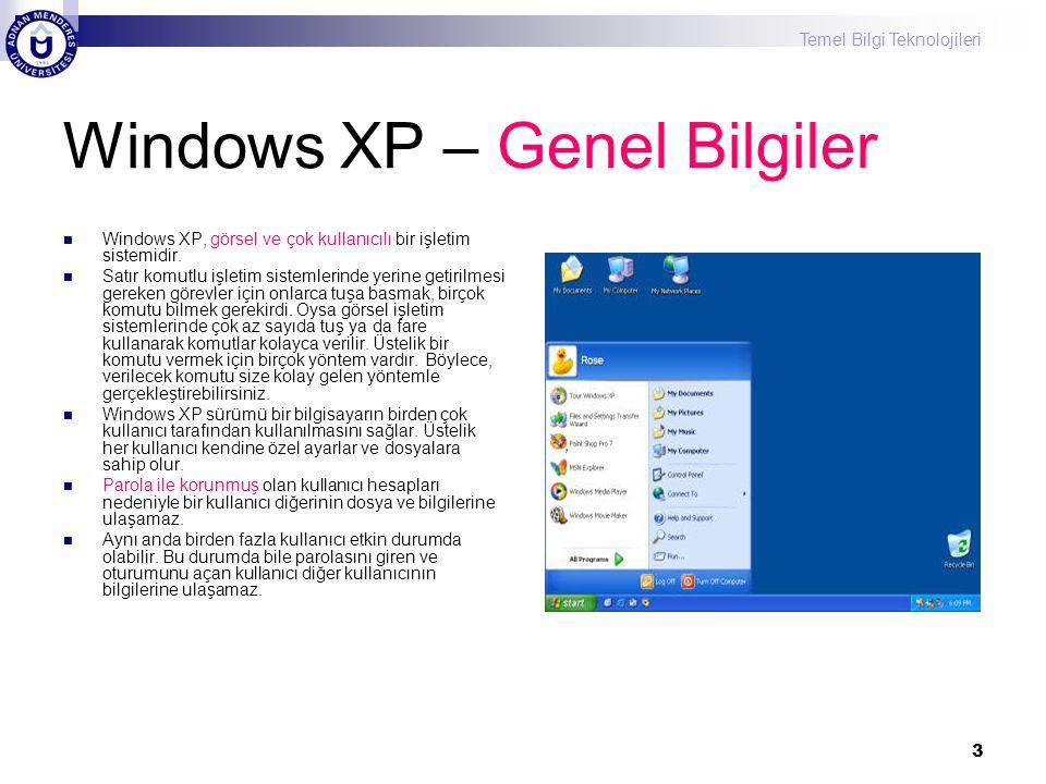 Temel Bilgi Teknolojileri 3 Windows XP – Genel Bilgiler  Windows XP, görsel ve çok kullanıcılı bir işletim sistemidir.  Satır komutlu işletim sistem