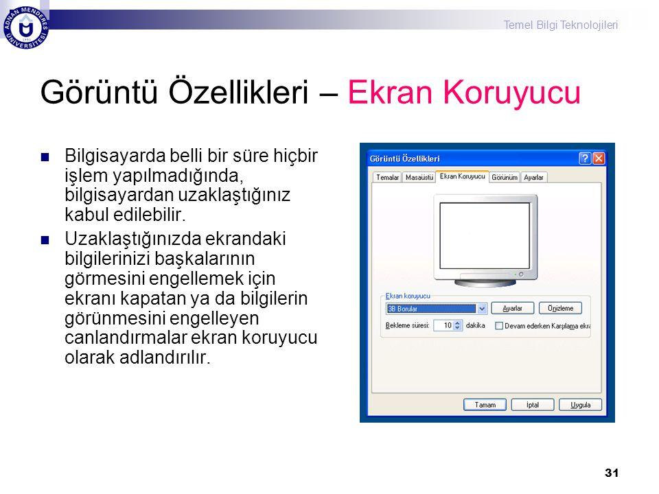 Temel Bilgi Teknolojileri 31 Görüntü Özellikleri – Ekran Koruyucu  Bilgisayarda belli bir süre hiçbir işlem yapılmadığında, bilgisayardan uzaklaştığı