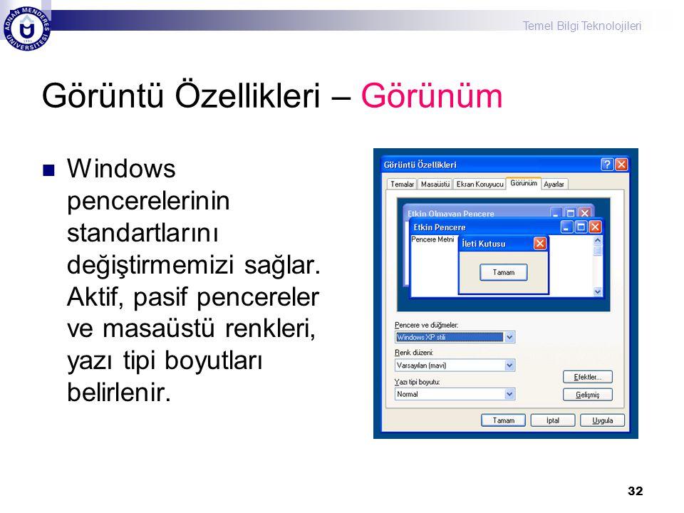 Temel Bilgi Teknolojileri 32 Görüntü Özellikleri – Görünüm  Windows pencerelerinin standartlarını değiştirmemizi sağlar. Aktif, pasif pencereler ve m