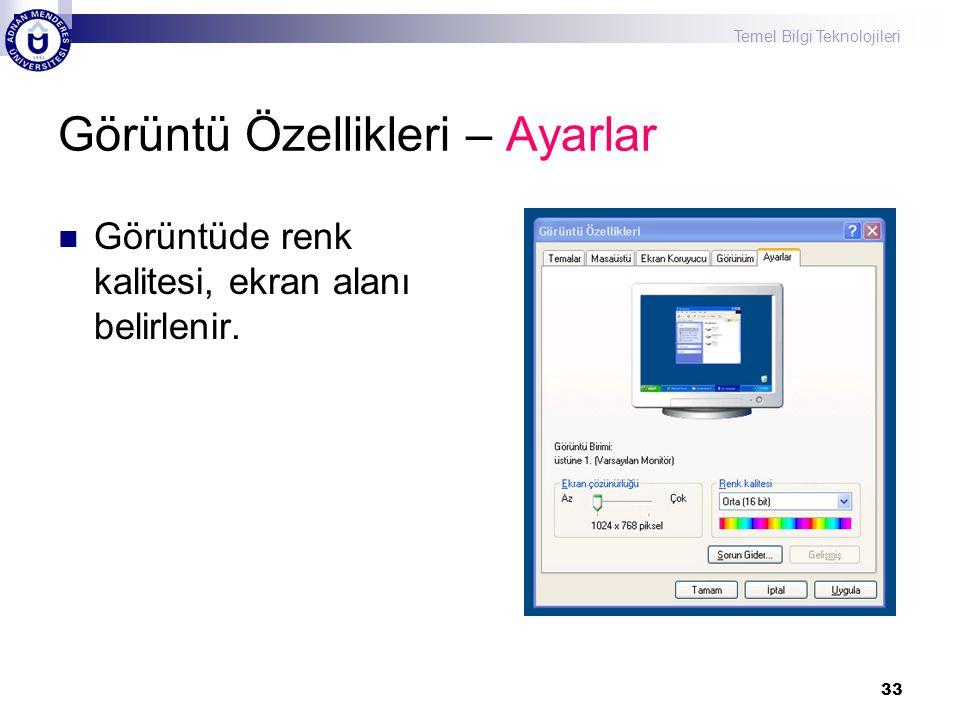 Temel Bilgi Teknolojileri 33 Görüntü Özellikleri – Ayarlar  Görüntüde renk kalitesi, ekran alanı belirlenir.