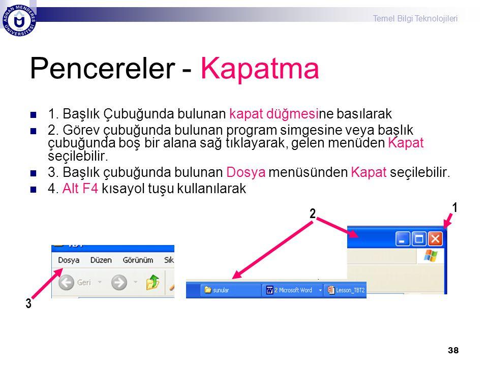 Temel Bilgi Teknolojileri 38 Pencereler - Kapatma  1. Başlık Çubuğunda bulunan kapat düğmesine basılarak  2. Görev çubuğunda bulunan program simgesi