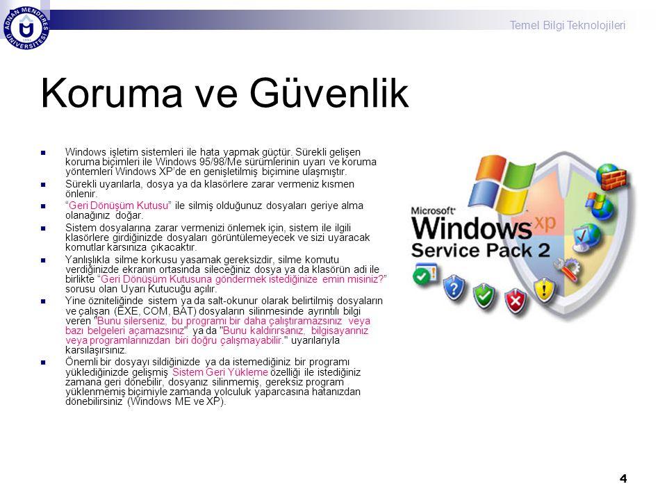 Temel Bilgi Teknolojileri 4 Koruma ve Güvenlik  Windows işletim sistemleri ile hata yapmak güçtür. Sürekli gelişen koruma biçimleri ile Windows 95/98
