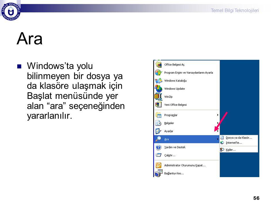 """Temel Bilgi Teknolojileri 56 Ara  Windows'ta yolu bilinmeyen bir dosya ya da klasöre ulaşmak için Başlat menüsünde yer alan """"ara"""" seçeneğinden yararl"""