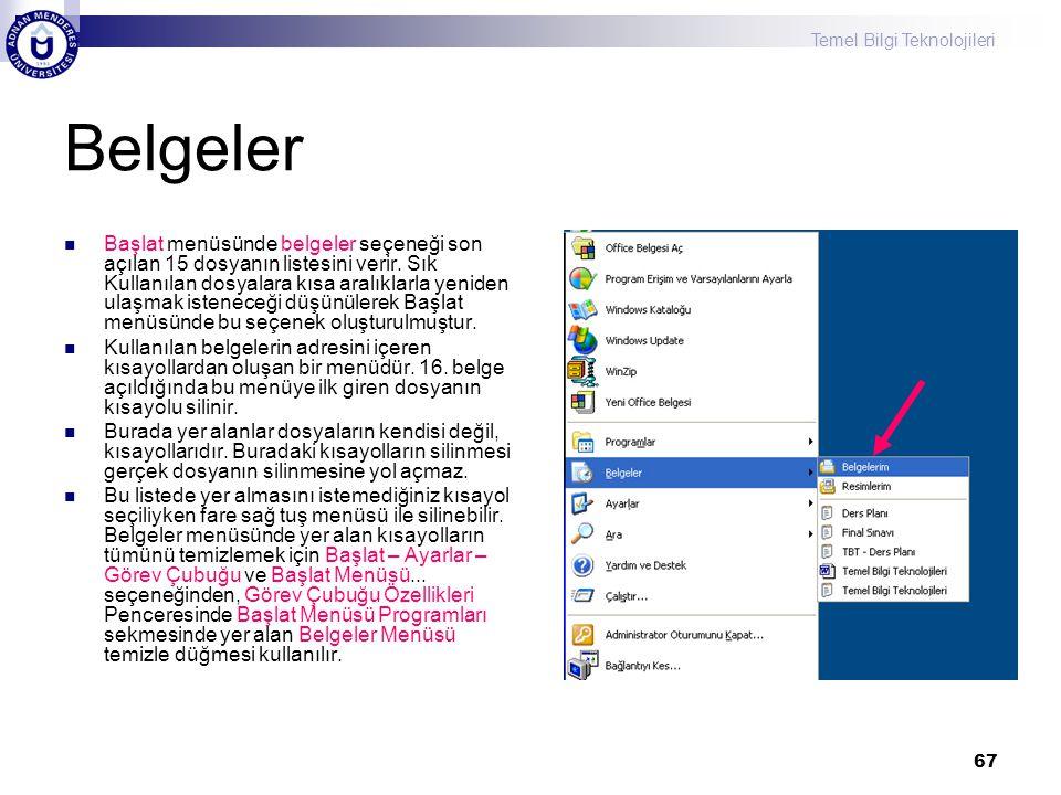 Temel Bilgi Teknolojileri 67 Belgeler  Başlat menüsünde belgeler seçeneği son açılan 15 dosyanın listesini verir. Sık Kullanılan dosyalara kısa aralı
