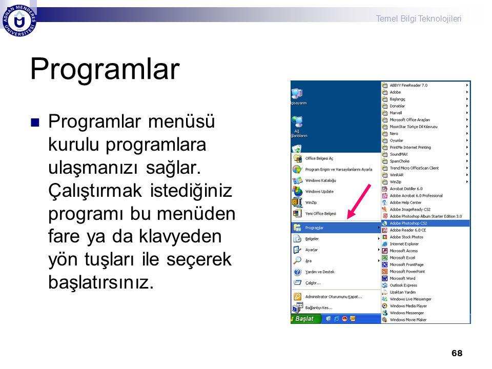 Temel Bilgi Teknolojileri 68 Programlar  Programlar menüsü kurulu programlara ulaşmanızı sağlar. Çalıştırmak istediğiniz programı bu menüden fare ya