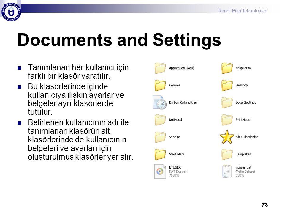 Temel Bilgi Teknolojileri 73 Documents and Settings  Tanımlanan her kullanıcı için farklı bir klasör yaratılır.  Bu klasörlerinde içinde kullanıcıya