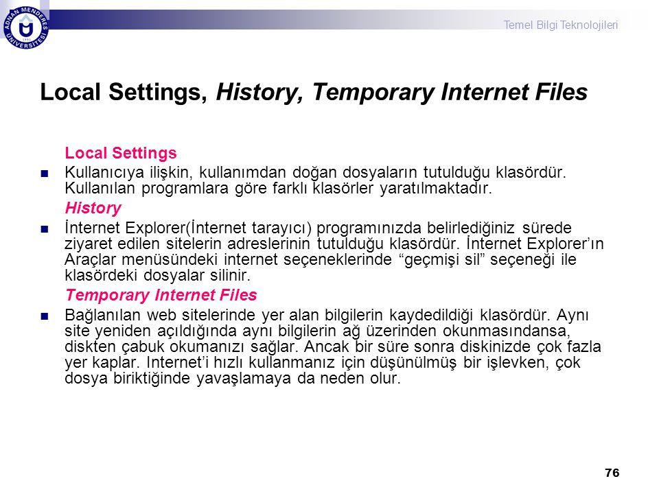 Temel Bilgi Teknolojileri 76 Local Settings, History, Temporary Internet Files Local Settings  Kullanıcıya ilişkin, kullanımdan doğan dosyaların tutu