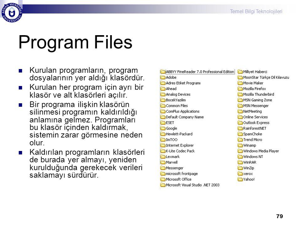 Temel Bilgi Teknolojileri 79 Program Files  Kurulan programların, program dosyalarının yer aldığı klasördür.  Kurulan her program için ayrı bir klas