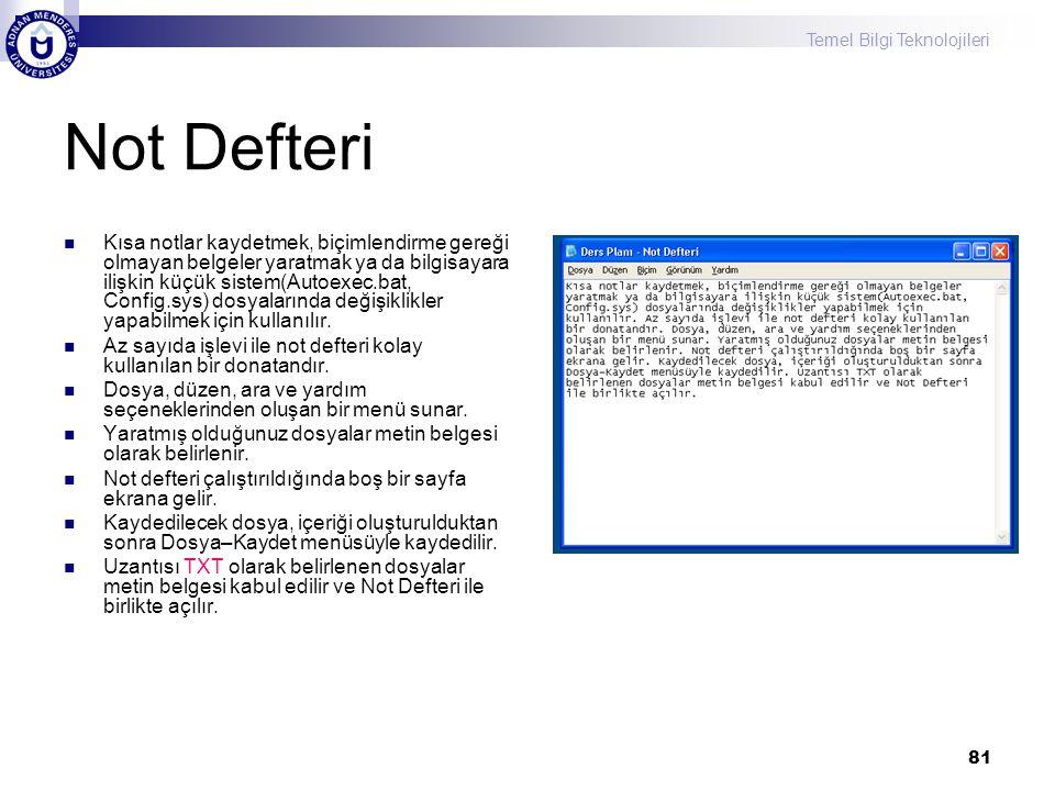 Temel Bilgi Teknolojileri 81 Not Defteri  Kısa notlar kaydetmek, biçimlendirme gereği olmayan belgeler yaratmak ya da bilgisayara ilişkin küçük siste