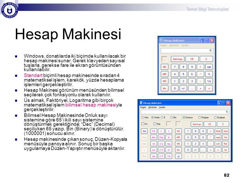 Temel Bilgi Teknolojileri 82 Hesap Makinesi  Windows, donatılarda iki biçimde kullanılacak bir hesap makinesi sunar. Gerek klavyeden sayısal tuşlarla