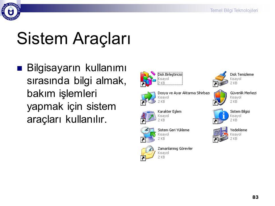 Temel Bilgi Teknolojileri 83 Sistem Araçları  Bilgisayarın kullanımı sırasında bilgi almak, bakım işlemleri yapmak için sistem araçları kullanılır.