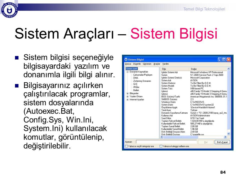 Temel Bilgi Teknolojileri 84 Sistem Araçları – Sistem Bilgisi  Sistem bilgisi seçeneğiyle bilgisayardaki yazılım ve donanımla ilgili bilgi alınır. 