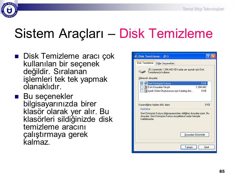 Temel Bilgi Teknolojileri 85 Sistem Araçları – Disk Temizleme  Disk Temizleme aracı çok kullanılan bir seçenek değildir. Sıralanan işlemleri tek tek