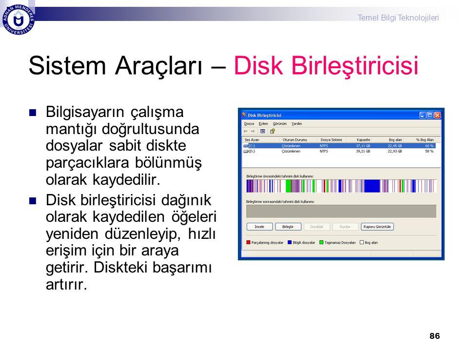 Temel Bilgi Teknolojileri 86 Sistem Araçları – Disk Birleştiricisi  Bilgisayarın çalışma mantığı doğrultusunda dosyalar sabit diskte parçacıklara böl