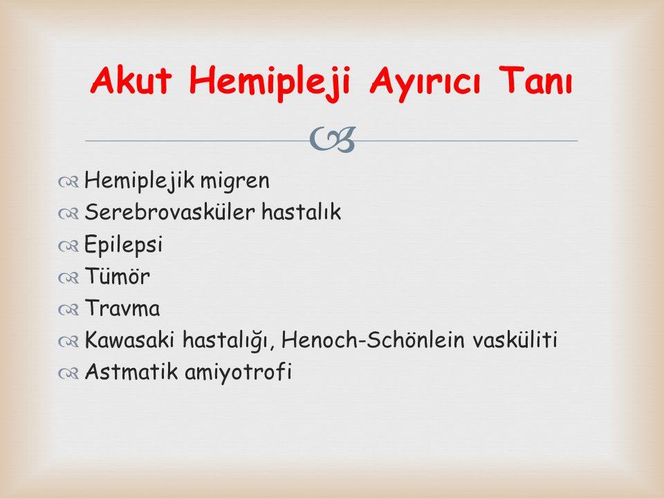   Hemiplejik migren  Serebrovasküler hastalık  Epilepsi  Tümör  Travma  Kawasaki hastalığı, Henoch-Schönlein vasküliti  Astmatik amiyotrofi Ak