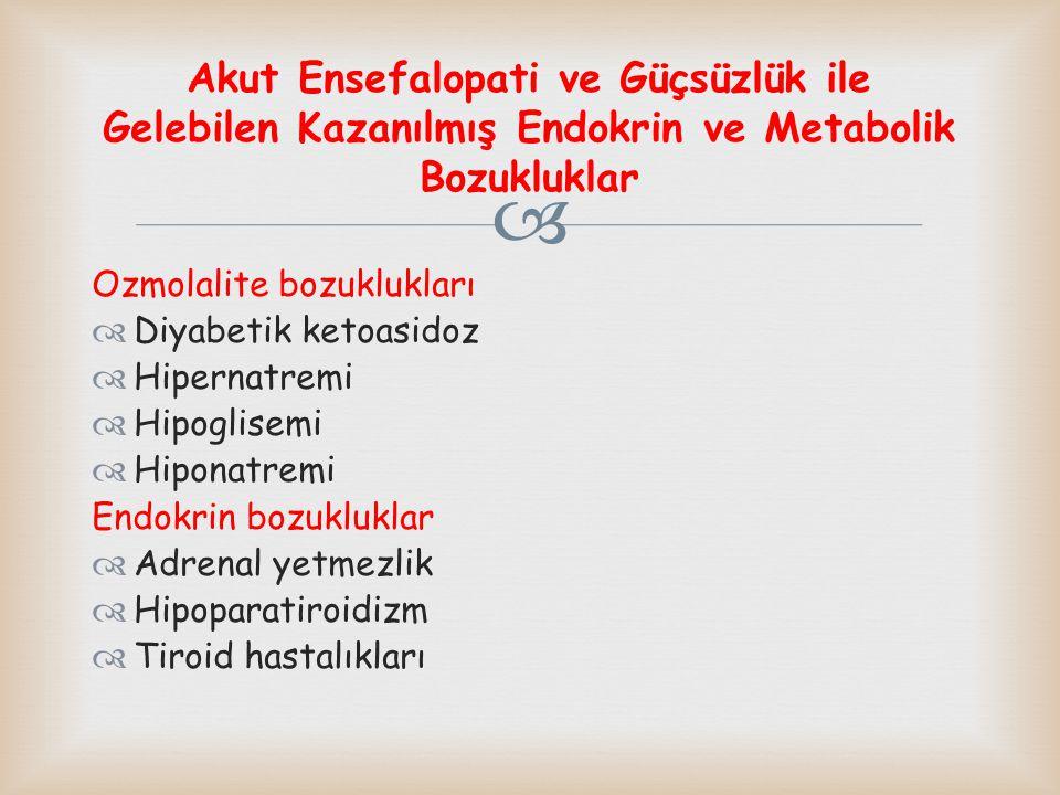  Ozmolalite bozuklukları  Diyabetik ketoasidoz  Hipernatremi  Hipoglisemi  Hiponatremi Endokrin bozukluklar  Adrenal yetmezlik  Hipoparatiroidi