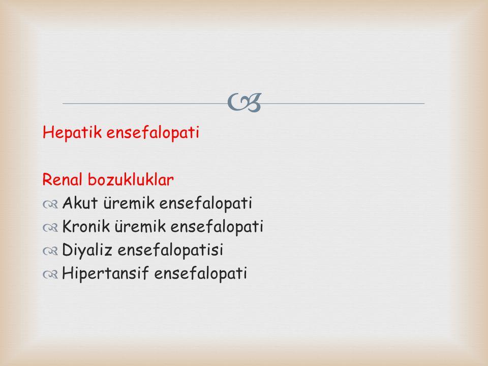  Hepatik ensefalopati Renal bozukluklar  Akut üremik ensefalopati  Kronik üremik ensefalopati  Diyaliz ensefalopatisi  Hipertansif ensefalopati