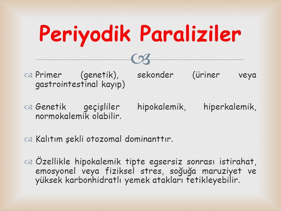   Primer (genetik), sekonder (üriner veya gastrointestinal kayıp)  Genetik geçişliler hipokalemik, hiperkalemik, normokalemik olabilir.  Kalıtım ş