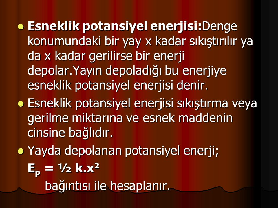  Esneklik potansiyel enerjisi:Denge konumundaki bir yay x kadar sıkıştırılır ya da x kadar gerilirse bir enerji depolar.Yayın depoladığı bu enerjiye