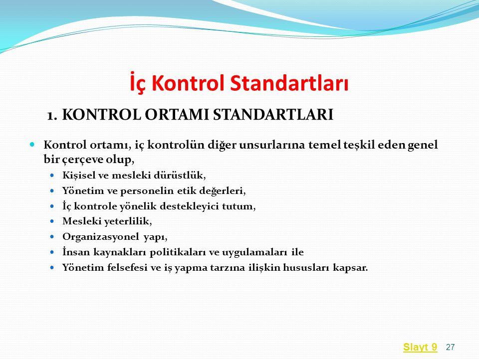 İç Kontrol Standartları 1. KONTROL ORTAMI STANDARTLARI  Kontrol ortamı, iç kontrolün diğer unsurlarına temel teşkil eden genel bir çerçeve olup,  Ki