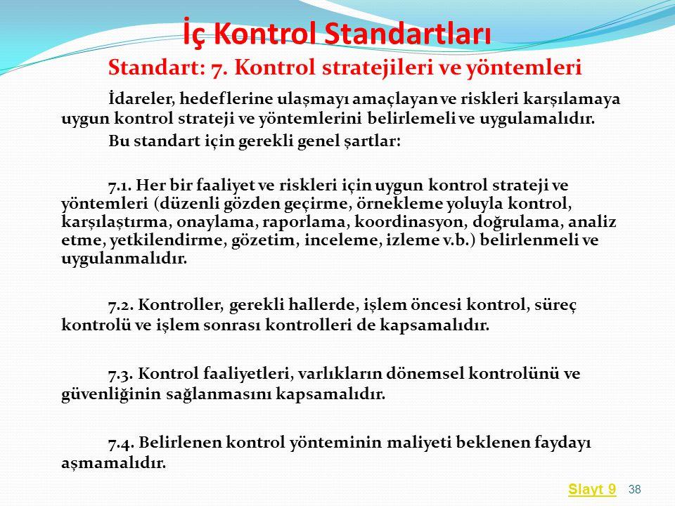 Standart: 7. Kontrol stratejileri ve yöntemleri İdareler, hedeflerine ulaşmayı amaçlayan ve riskleri karşılamaya uygun kontrol strateji ve yöntemlerin