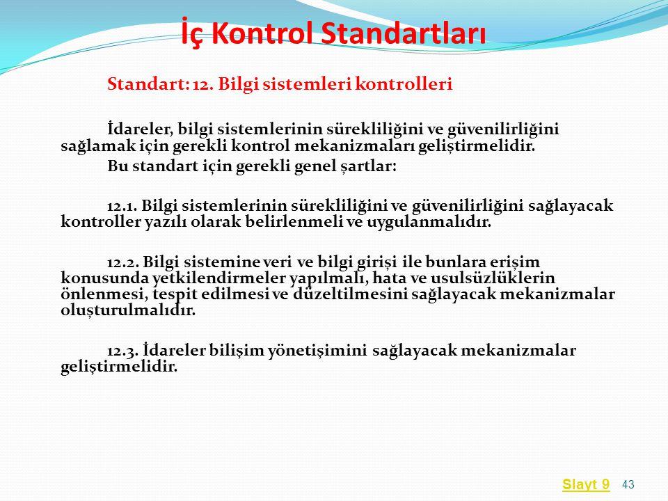 Standart: 12. Bilgi sistemleri kontrolleri İdareler, bilgi sistemlerinin sürekliliğini ve güvenilirliğini sağlamak için gerekli kontrol mekanizmaları