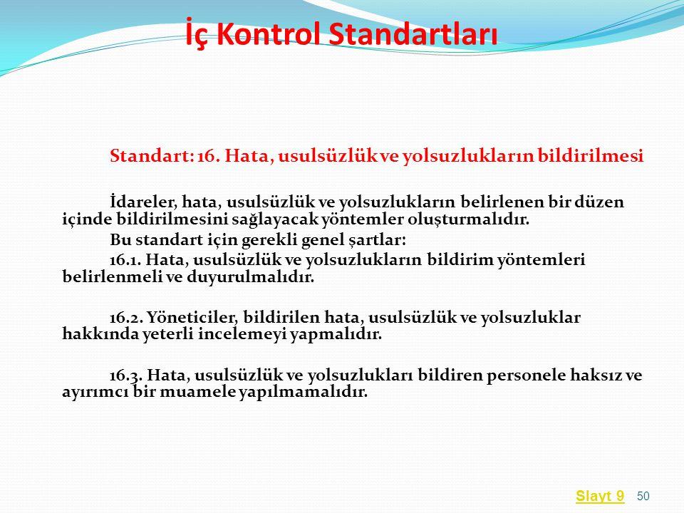 Standart: 16. Hata, usulsüzlük ve yolsuzlukların bildirilmesi İdareler, hata, usulsüzlük ve yolsuzlukların belirlenen bir düzen içinde bildirilmesini