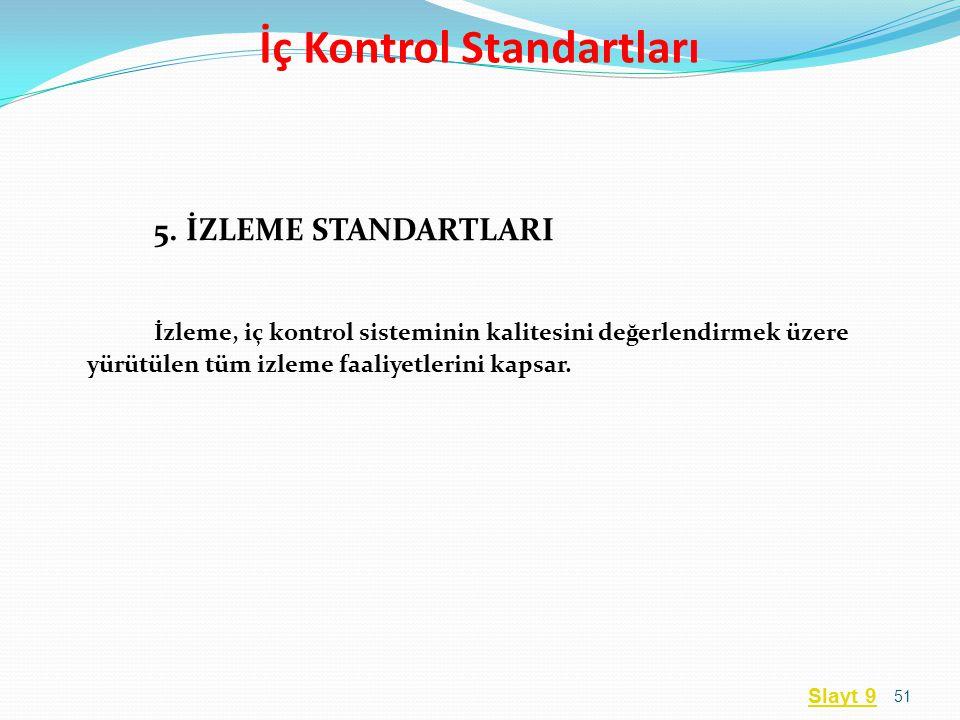 5. İZLEME STANDARTLARI İzleme, iç kontrol sisteminin kalitesini değerlendirmek üzere yürütülen tüm izleme faaliyetlerini kapsar. 51 İç Kontrol Standar