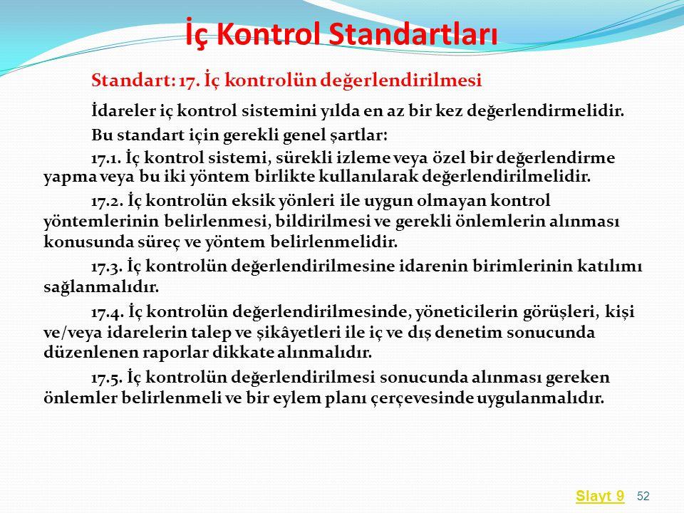 Standart: 17. İç kontrolün değerlendirilmesi İdareler iç kontrol sistemini yılda en az bir kez değerlendirmelidir. Bu standart için gerekli genel şart