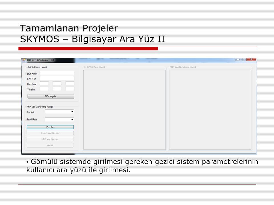 Tamamlanan Projeler SKYMOS – Bilgisayar Ara Yüz II Ara yüz I • Gömülü sistemde girilmesi gereken gezici sistem parametrelerinin kullanıcı ara yüzü ile girilmesi.