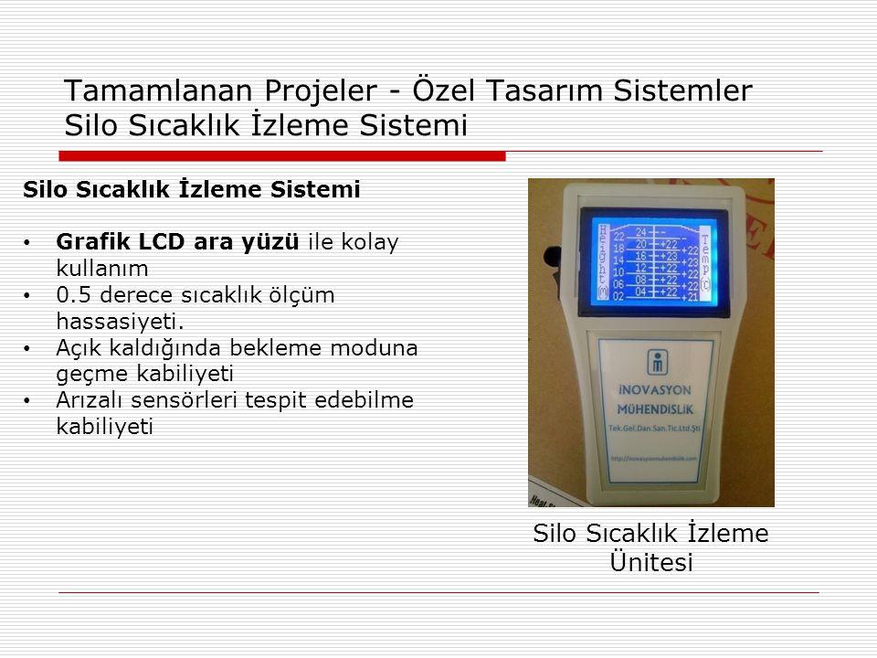 Tamamlanan Projeler - Özel Tasarım Sistemler Silo Sıcaklık İzleme Sistemi Silo Sıcaklık İzleme Ünitesi Silo Sıcaklık İzleme Sistemi • Grafik LCD ara yüzü ile kolay kullanım • 0.5 derece sıcaklık ölçüm hassasiyeti.
