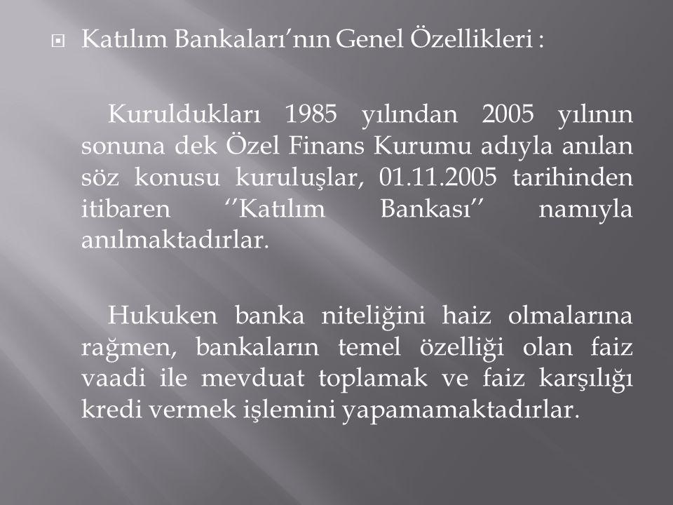  Katılım Bankaları'nın Genel Özellikleri : Kuruldukları 1985 yılından 2005 yılının sonuna dek Özel Finans Kurumu adıyla anılan söz konusu kuruluşlar,