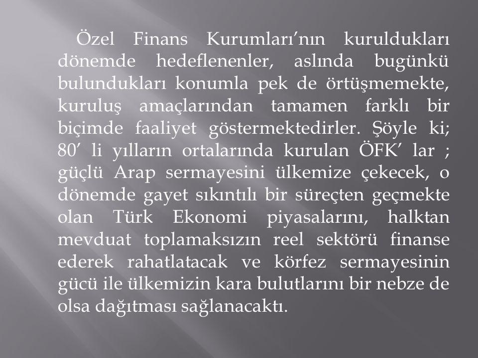 Özel Finans Kurumları'nın kuruldukları dönemde hedeflenenler, aslında bugünkü bulundukları konumla pek de örtüşmemekte, kuruluş amaçlarından tamamen f